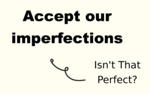 Accepting Our Imperfections